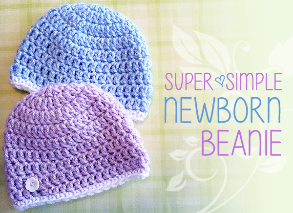 Super Simple Newborn Beanie (Free Pattern!) c352bc9c6bd5