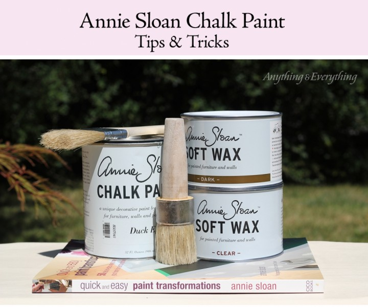Annie Sloan Chalk Paint Tips & Tricks   Anything & Everything