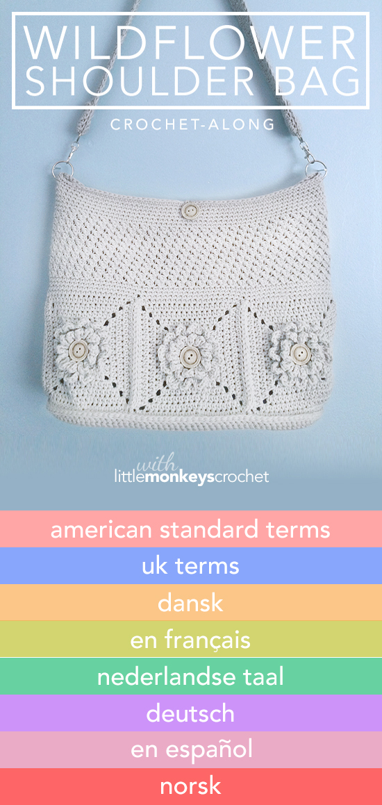 Wildflower Shoulder Bag CAL in American Standard Terms, UK terms, Nederlandse (Dutch), Norsk (Norwegian), Deutsch (German), Dansk (Danish), Français (French), and Español (Spanish) |  Free Crochet Purse Pattern by Little Monkeys Crochet